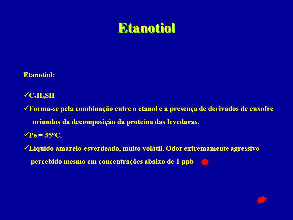 Etanotiol Etanotiol:  C 2 H 5 SH  Forma-se pela combinação entre o etanol e a presença de derivados de enxofre oriundos da decomposição da proteína