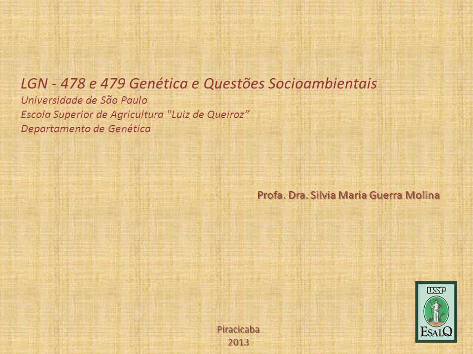 Profa. Dra. Silvia Maria Guerra Molina Piracicaba 2013 LGN - 478 e 479 Genética e Questões Socioambientais Universidade de São Paulo Escola Superior d