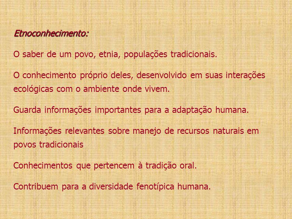 Etnoconhecimento: Etnoconhecimento: O saber de um povo, etnia, populações tradicionais. O conhecimento próprio deles, desenvolvido em suas interações