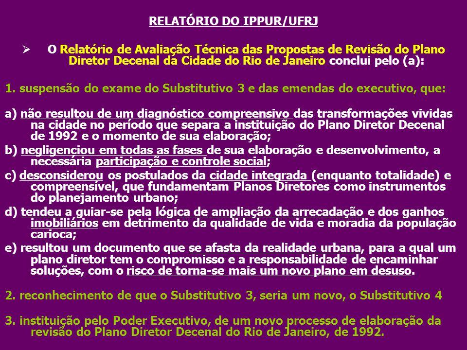 RELATÓRIO DO IPPUR/UFRJ  O Relatório de Avaliação Técnica das Propostas de Revisão do Plano Diretor Decenal da Cidade do Rio de Janeiro conclui pelo