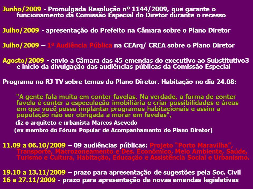 Junho/2009 - Promulgada Resolução nº 1144/2009, que garante o funcionamento da Comissão Especial do Diretor durante o recesso Julho/2009 - apresentaçã