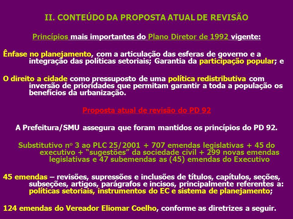 II. CONTEÚDO DA PROPOSTA ATUAL DE REVISÃO Princípios mais importantes do Plano Diretor de 1992 vigente: Ênfase no planejamento, com a articulação das