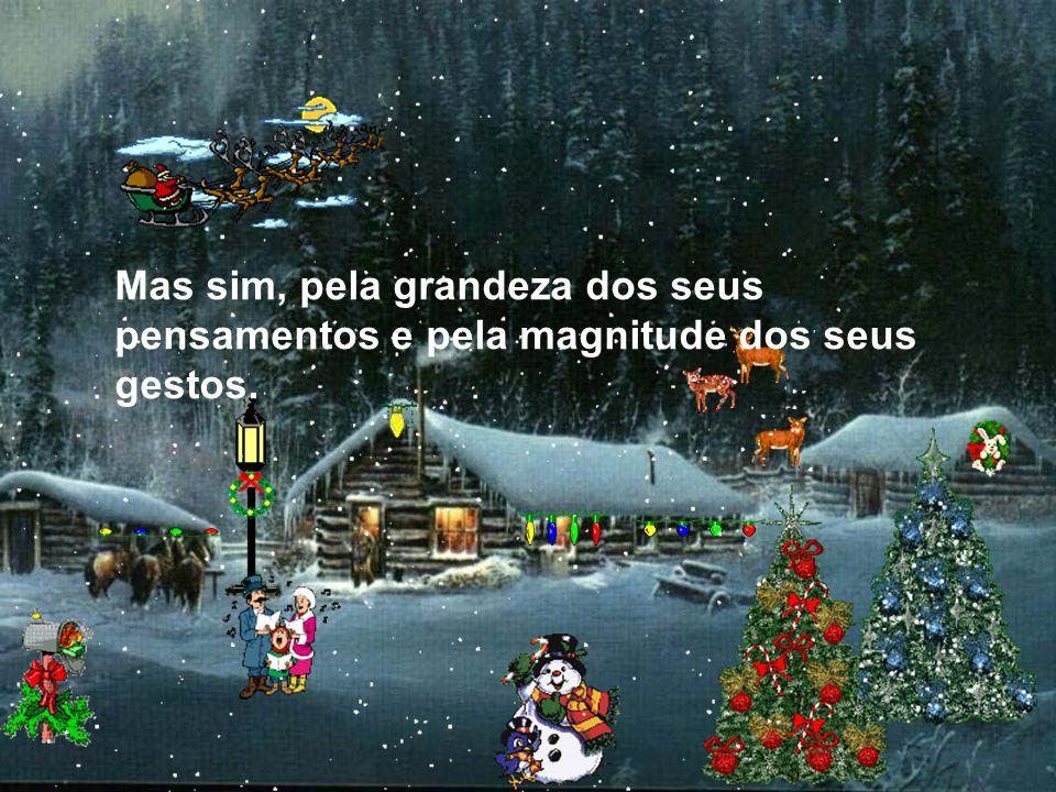 Não pelos presentes que poderá ganhar ou pelos votos de Feliz Natal que ira receber.