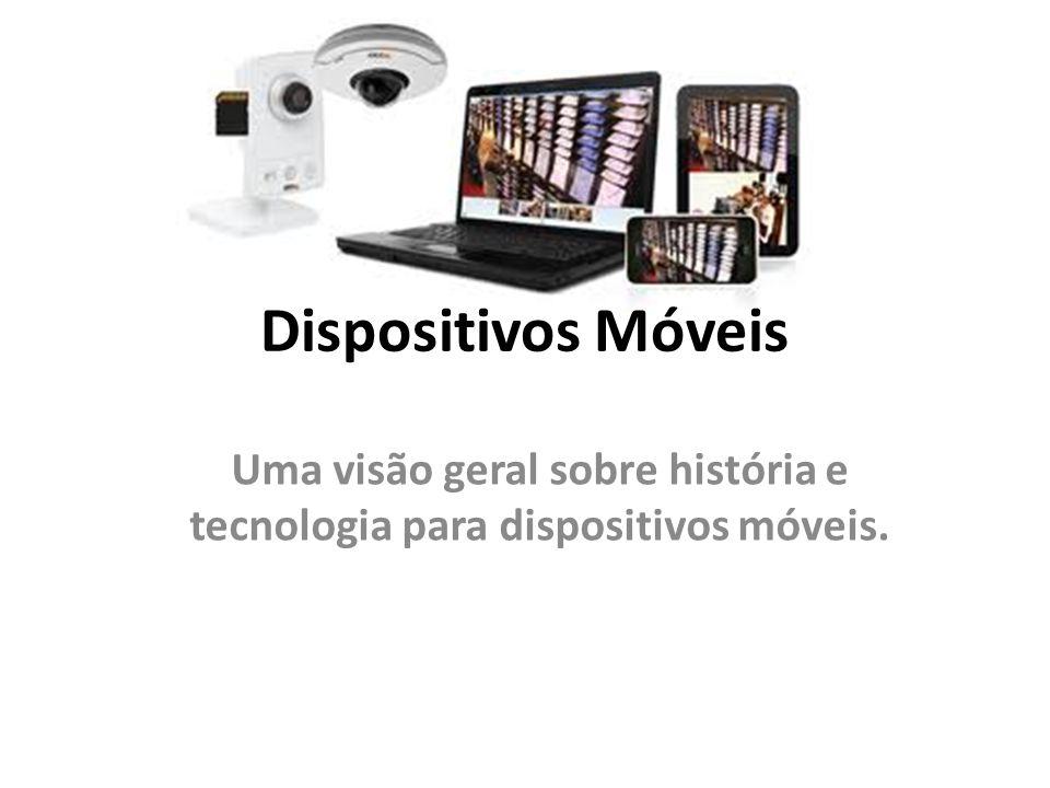 Dispositivos Móveis Uma visão geral sobre história e tecnologia para dispositivos móveis.