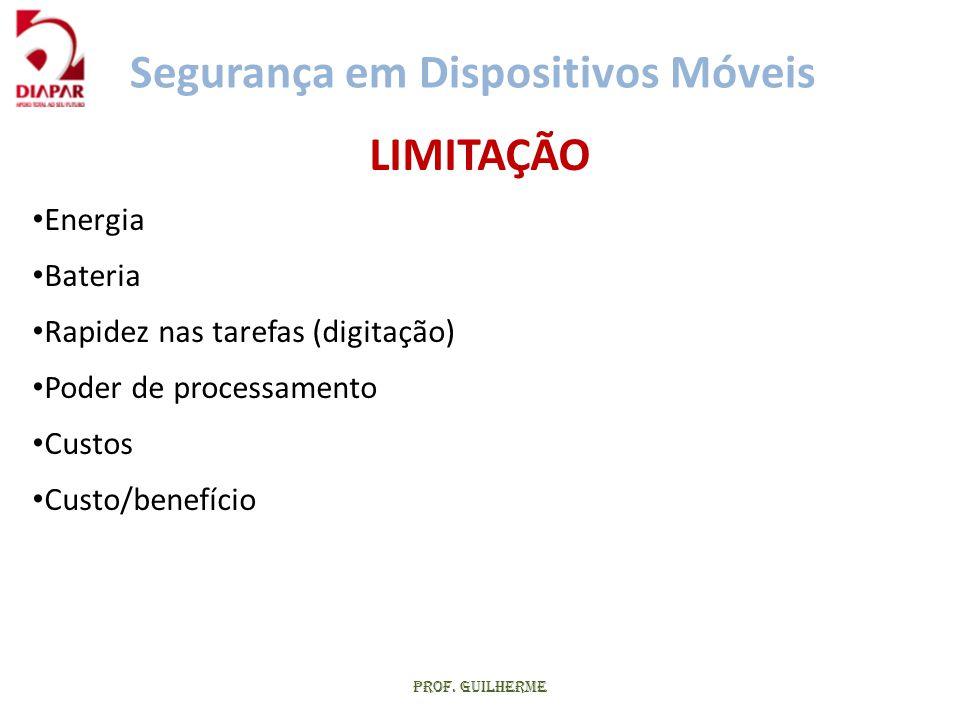Prof. Guilherme LIMITAÇÃO • Energia • Bateria • Rapidez nas tarefas (digitação) • Poder de processamento • Custos • Custo/benefício Segurança em Dispo