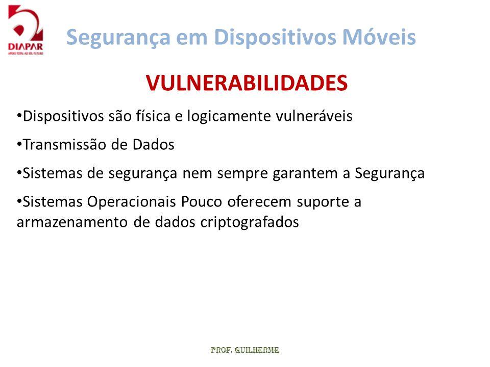 Prof. Guilherme VULNERABILIDADES • Dispositivos são física e logicamente vulneráveis • Transmissão de Dados • Sistemas de segurança nem sempre garante
