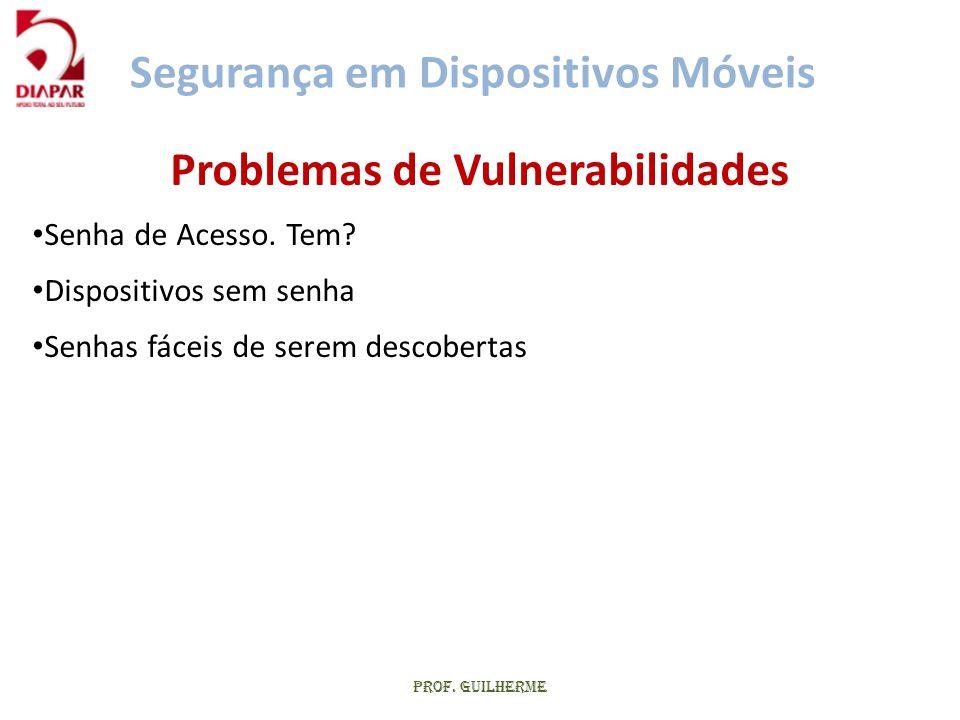 Prof. Guilherme Problemas de Vulnerabilidades • Senha de Acesso. Tem? • Dispositivos sem senha • Senhas fáceis de serem descobertas Segurança em Dispo