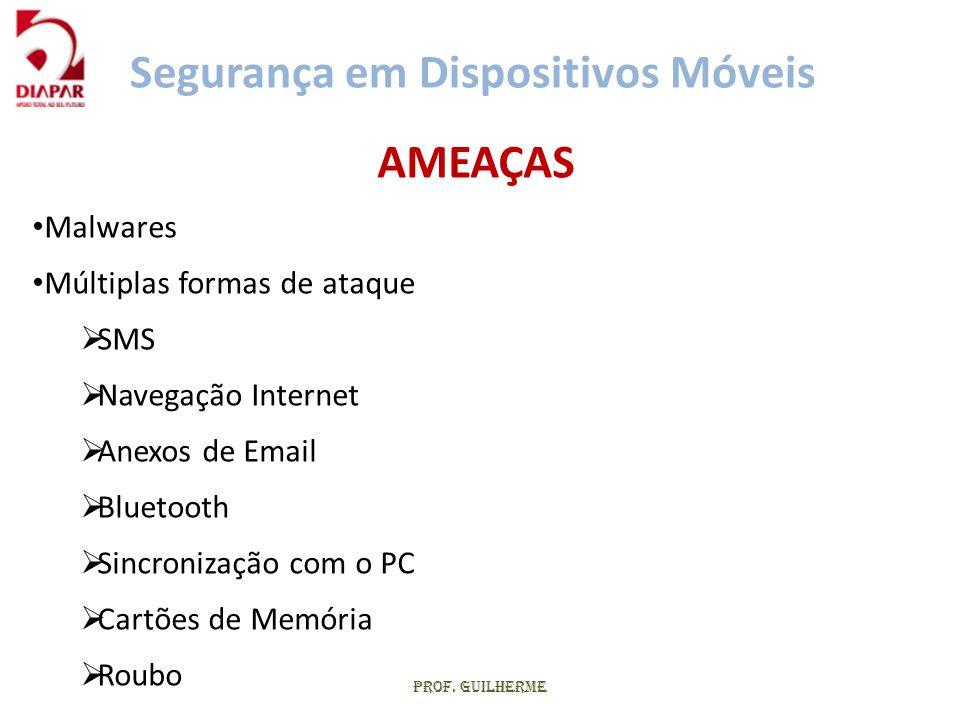 Prof. Guilherme AMEAÇAS • Malwares • Múltiplas formas de ataque  SMS  Navegação Internet  Anexos de Email  Bluetooth  Sincronização com o PC  Ca