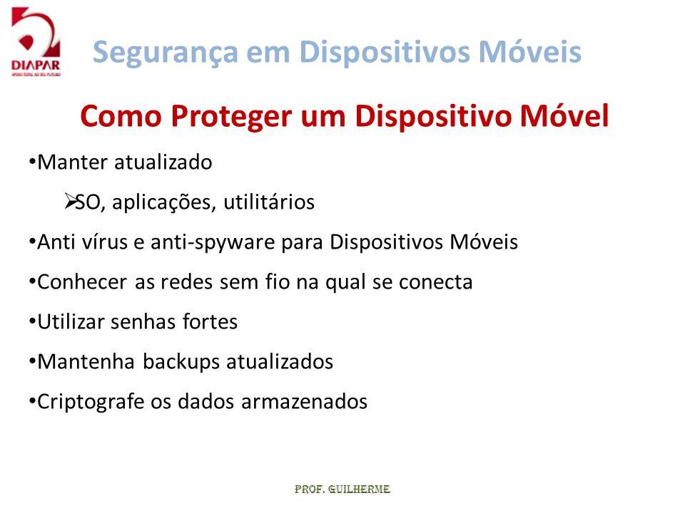 Prof. Guilherme Como Proteger um Dispositivo Móvel • Manter atualizado  SO, aplicações, utilitários • Anti vírus e anti-spyware para Dispositivos Móv