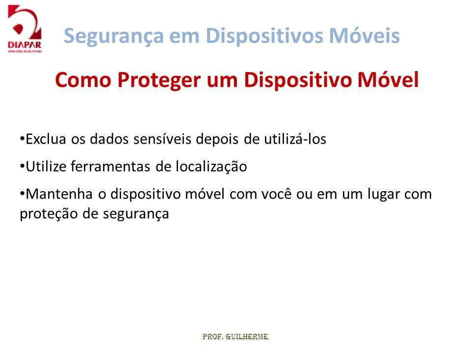 Prof. Guilherme Como Proteger um Dispositivo Móvel • Exclua os dados sensíveis depois de utilizá-los • Utilize ferramentas de localização • Mantenha o