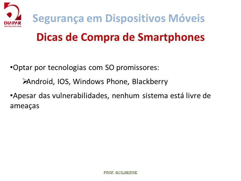 Prof. Guilherme Dicas de Compra de Smartphones • Optar por tecnologias com SO promissores:  Android, IOS, Windows Phone, Blackberry • Apesar das vuln