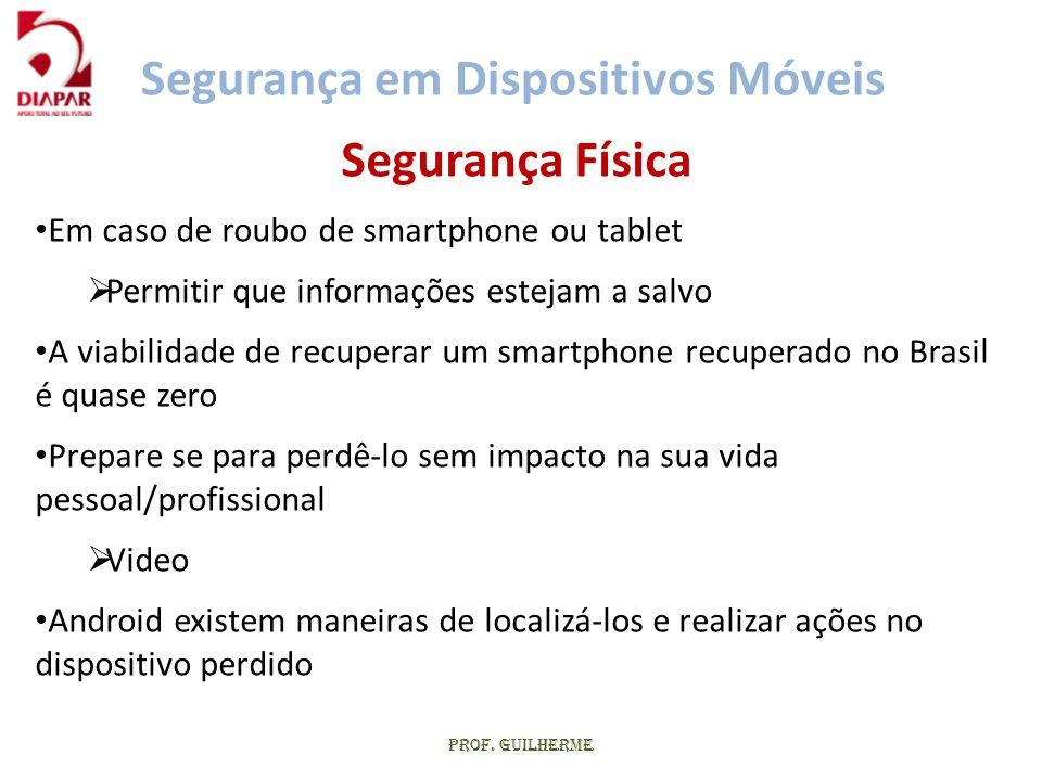 Prof. Guilherme Segurança Física • Em caso de roubo de smartphone ou tablet  Permitir que informações estejam a salvo • A viabilidade de recuperar um