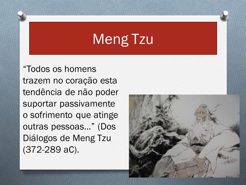"""Meng Tzu """"Todos os homens trazem no coração esta tendência de não poder suportar passivamente o sofrimento que atinge outras pessoas..."""" (Dos Diálogos"""