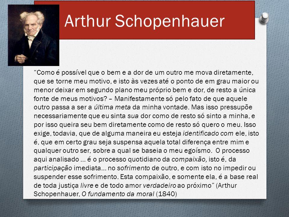 """Arthur Schopenhauer """"Como é possível que o bem e a dor de um outro me mova diretamente, que se torne meu motivo, e isto às vezes até o ponto de em gra"""