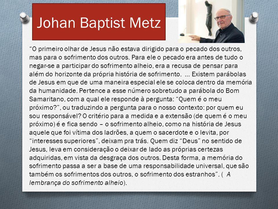 """Johan Baptist Metz """"O primeiro olhar de Jesus não estava dirigido para o pecado dos outros, mas para o sofrimento dos outros. Para ele o pecado era an"""