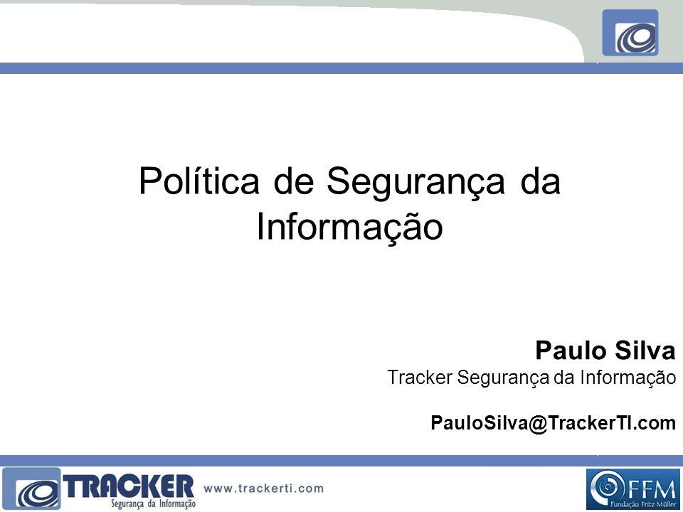 Política de Segurança da Informação Paulo Silva Tracker Segurança da Informação PauloSilva@TrackerTI.com