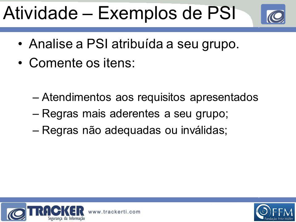 Atividade – Exemplos de PSI •Analise a PSI atribuída a seu grupo. •Comente os itens: –Atendimentos aos requisitos apresentados –Regras mais aderentes