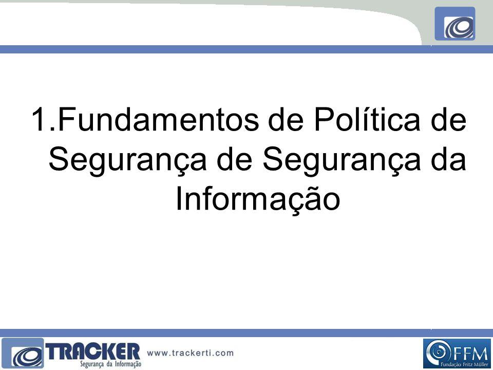 1.Fundamentos de Política de Segurança de Segurança da Informação