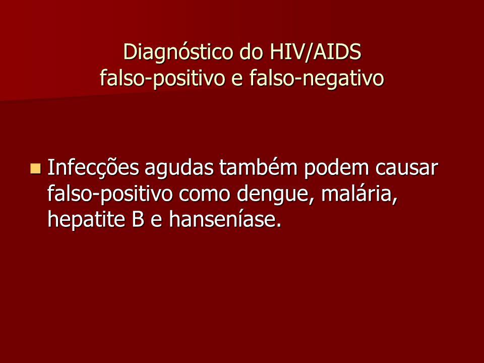 Diagnóstico do HIV/AIDS falso-positivo e falso-negativo  Infecções agudas também podem causar falso-positivo como dengue, malária, hepatite B e hanseníase.
