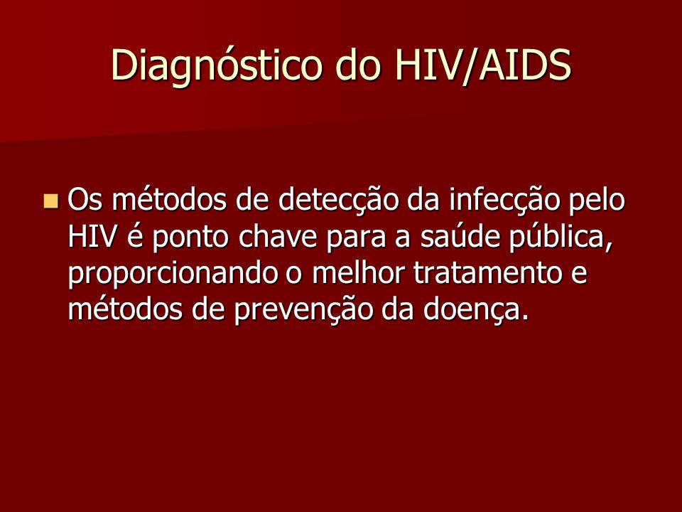 Diagnóstico do HIV/AIDS  Os métodos de detecção da infecção pelo HIV é ponto chave para a saúde pública, proporcionando o melhor tratamento e métodos de prevenção da doença.