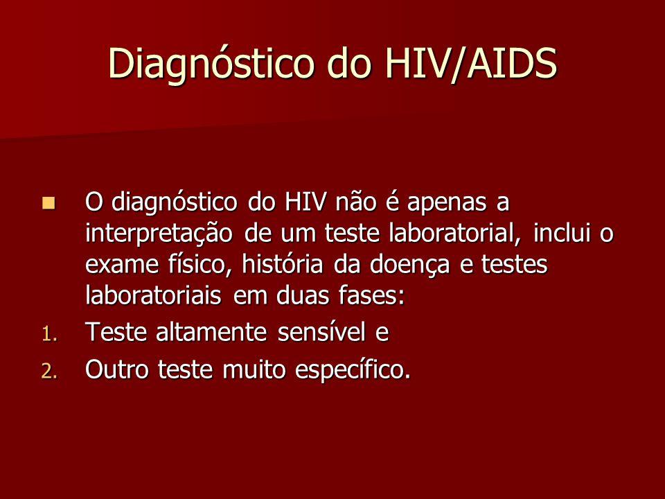Diagnóstico do HIV/AIDS  O diagnóstico do HIV não é apenas a interpretação de um teste laboratorial, inclui o exame físico, história da doença e testes laboratoriais em duas fases: 1.