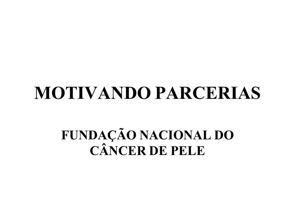 MOTIVANDO PARCERIAS FUNDAÇÃO NACIONAL DO CÂNCER DE PELE
