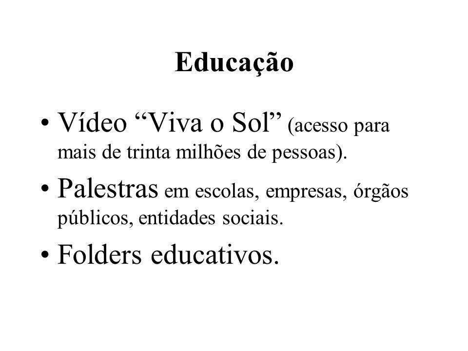 """Educação •Vídeo """"Viva o Sol"""" (acesso para mais de trinta milhões de pessoas). •Palestras em escolas, empresas, órgãos públicos, entidades sociais. •Fo"""