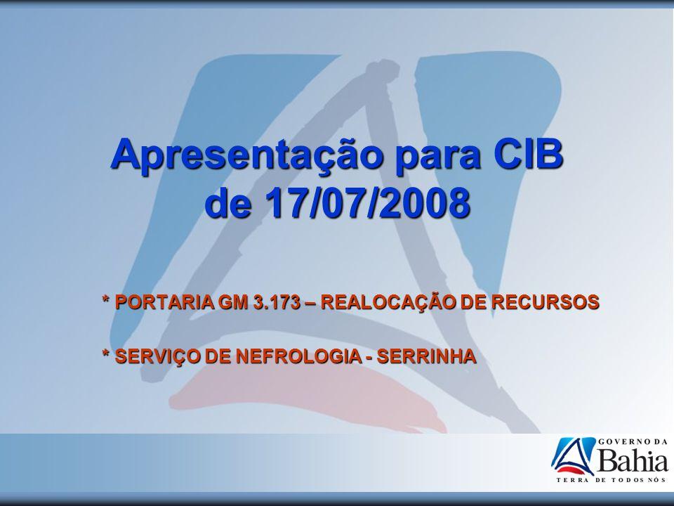 * PORTARIA GM 3.173 – REALOCAÇÃO DE RECURSOS * SERVIÇO DE NEFROLOGIA - SERRINHA Apresentação para CIB de 17/07/2008