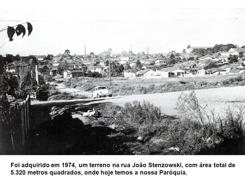 Foi adquirido em 1974, um terreno na rua João Stenzowski, com área total de 5.320 metros quadrados, onde hoje temos a nossa Paróquia.