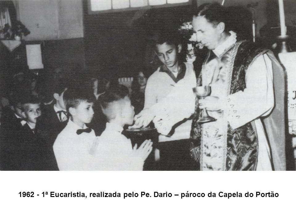 1962 - 1ª Eucaristia, realizada pelo Pe. Dario – pároco da Capela do Portão
