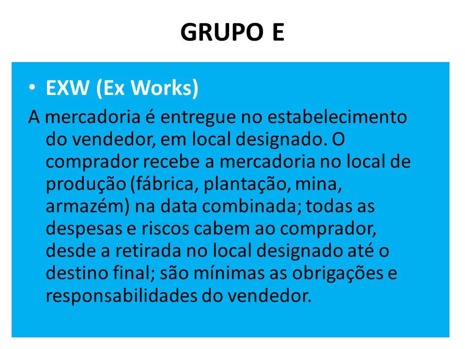 GRUPO E • EXW (Ex Works) A mercadoria é entregue no estabelecimento do vendedor, em local designado.
