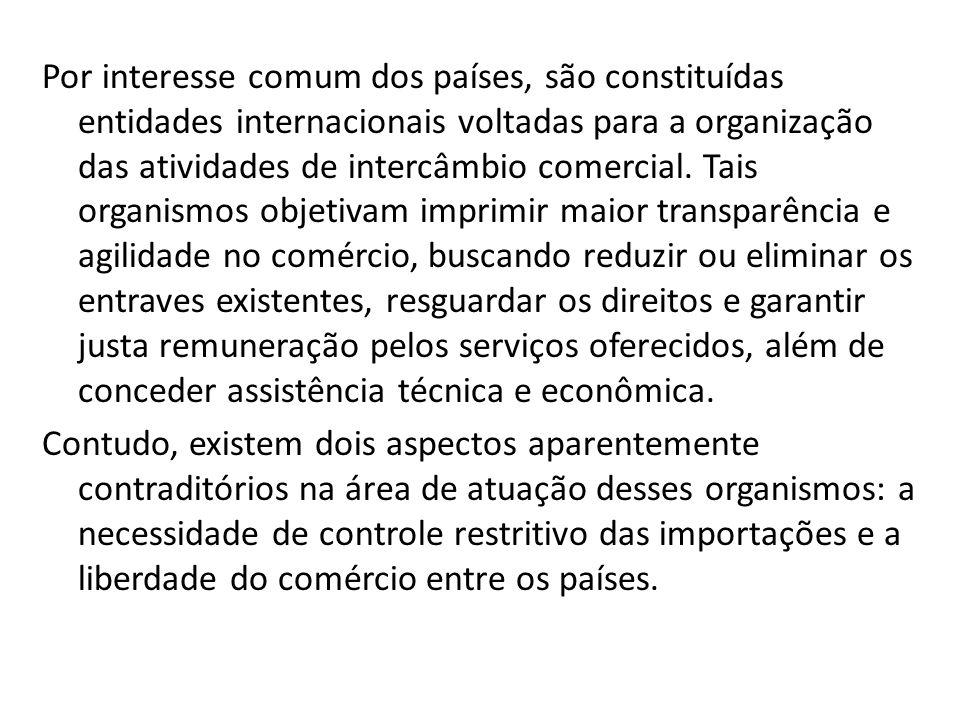 Por interesse comum dos países, são constituídas entidades internacionais voltadas para a organização das atividades de intercâmbio comercial.