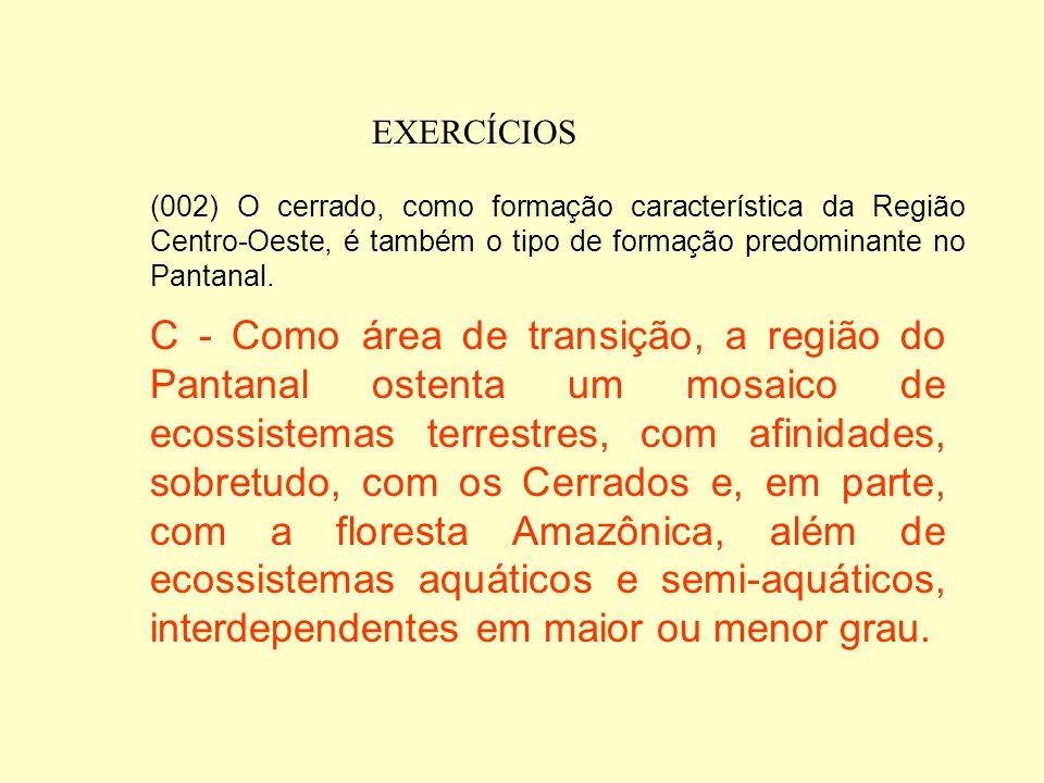 EXERCÍCIOS (001) O termo carandazal é empregado como referência às extensas formações com predomínio de carandá, um planta arbórea comum em áreas alag