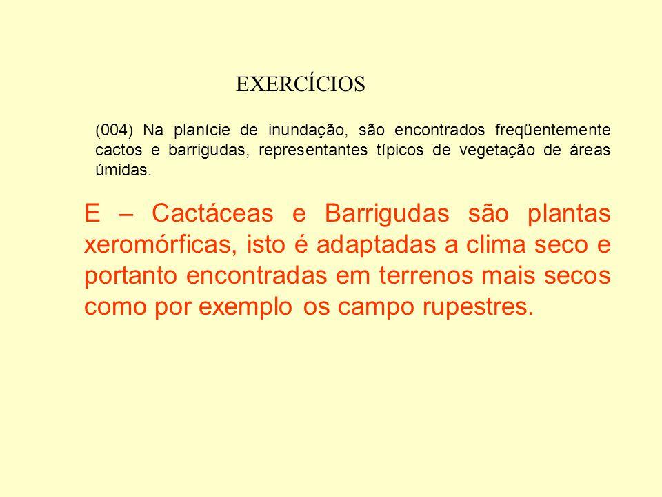 EXERCÍCIOS (002) O cerrado, como formação característica da Região Centro-Oeste, é também o tipo de formação predominante no Pantanal. C - Como área d