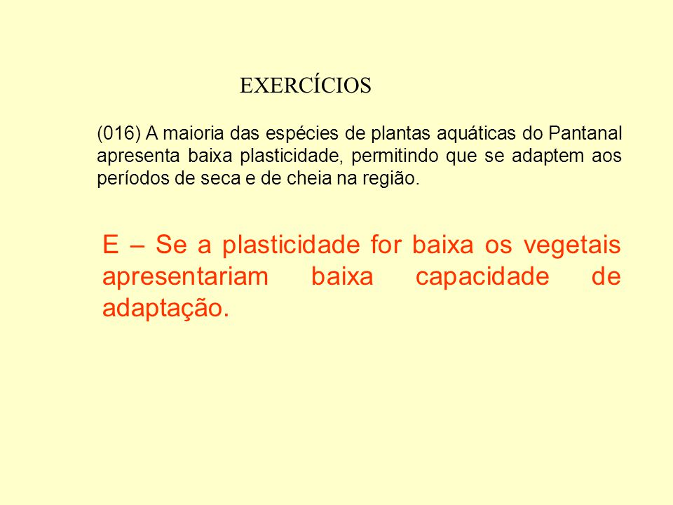 EXERCÍCIOS (008) Em alguns trechos do rio Paraguai, podem ser encontradas formações de vitória-régia (Victoria amazonica), uma das maiores plantas aqu