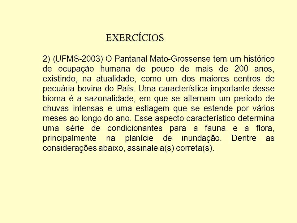 EXERCÍCIOS (016) A maioria das espécies de plantas aquáticas do Pantanal apresenta baixa plasticidade, permitindo que se adaptem aos períodos de seca