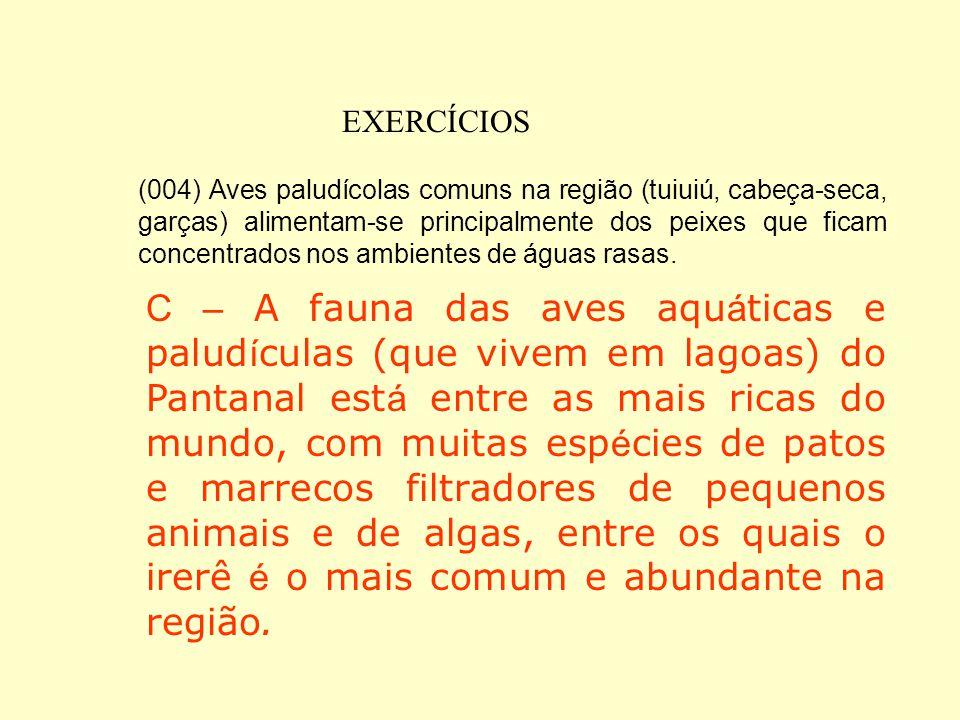 EXERCÍCIOS (002) A maioria dos anfíbios anuros da região se reproduz de julho a outubro, período coincidente com o de chuvas no Pantanal. E – De junho