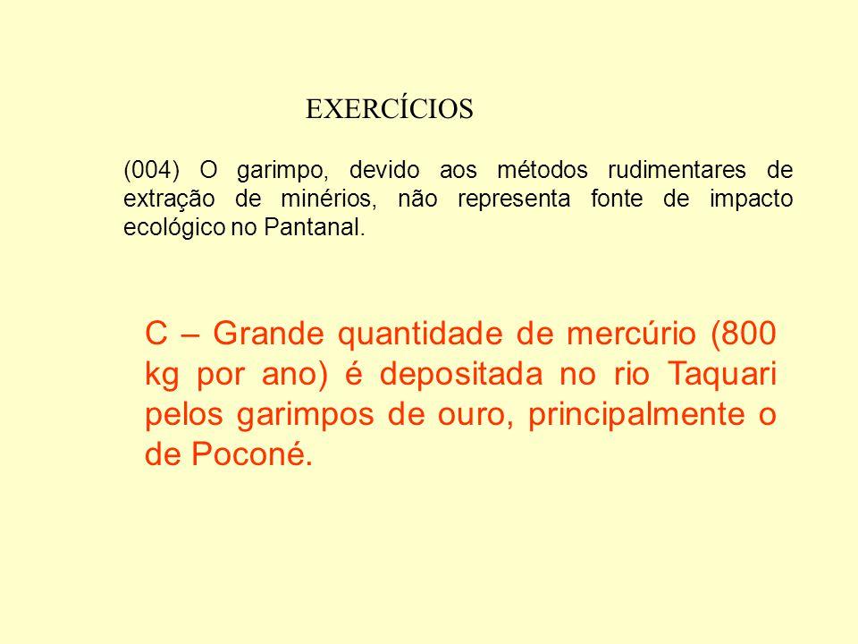 EXERCÍCIOS (002) Os índios Cadiueus são os remanescentes dos habitantes originais do Pantanal. C - Na região vivem mais de 10 povos indígenas, distrib