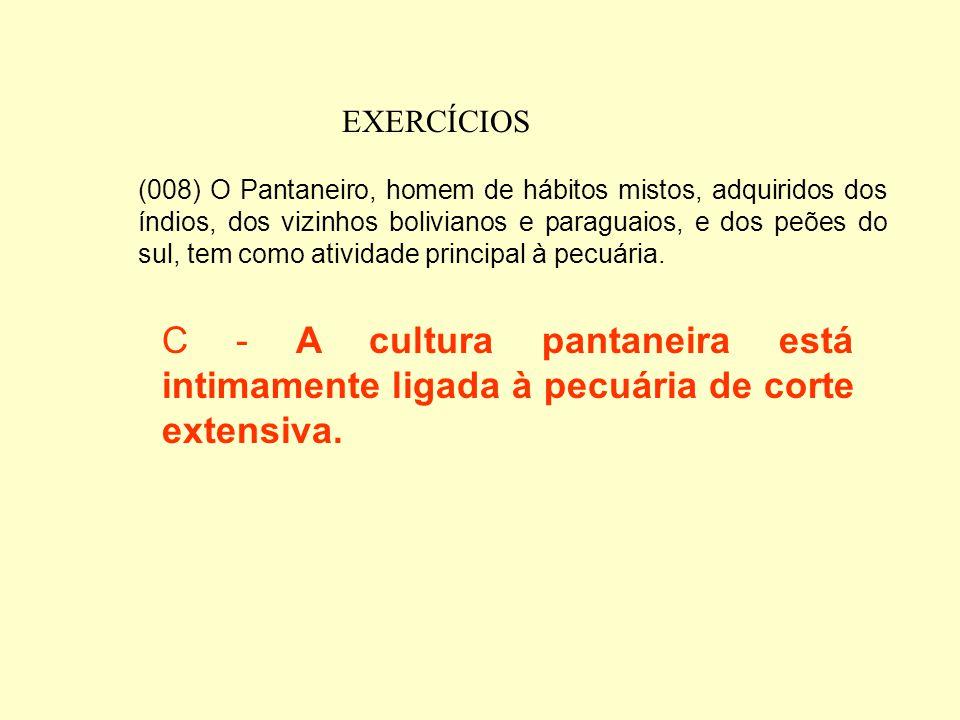 EXERCÍCIOS (004) O garimpo, devido aos métodos rudimentares de extração de minérios, não representa fonte de impacto ecológico no Pantanal. C – Grande