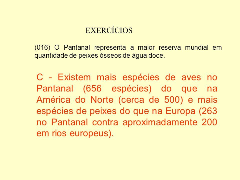 EXERCÍCIOS (008) O Pantaneiro, homem de hábitos mistos, adquiridos dos índios, dos vizinhos bolivianos e paraguaios, e dos peões do sul, tem como ativ