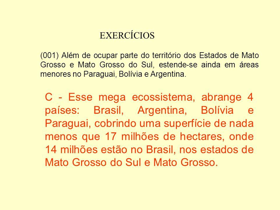EXERCÍCIOS 4) (UFMS-2003) O Pantanal Mato-Grossense, com uma área de aproximadamente 140.000km 2, localizada na porção central da América do Sul, além