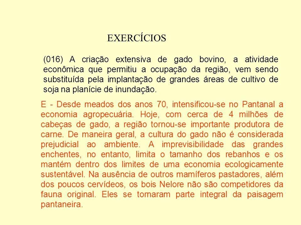 EXERCÍCIOS (008) A vegetação do Pantanal é formada por uma grande diversidade de espécies vegetais, em sua grande maioria endêmicas, ou seja, de ocorr
