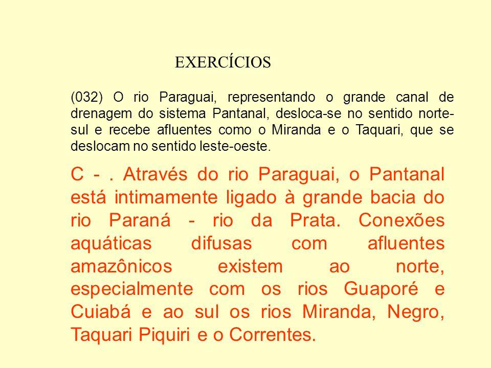 EXERCÍCIOS (016) A criação extensiva de gado bovino, a atividade econômica que permitiu a ocupação da região, vem sendo substituída pela implantação d