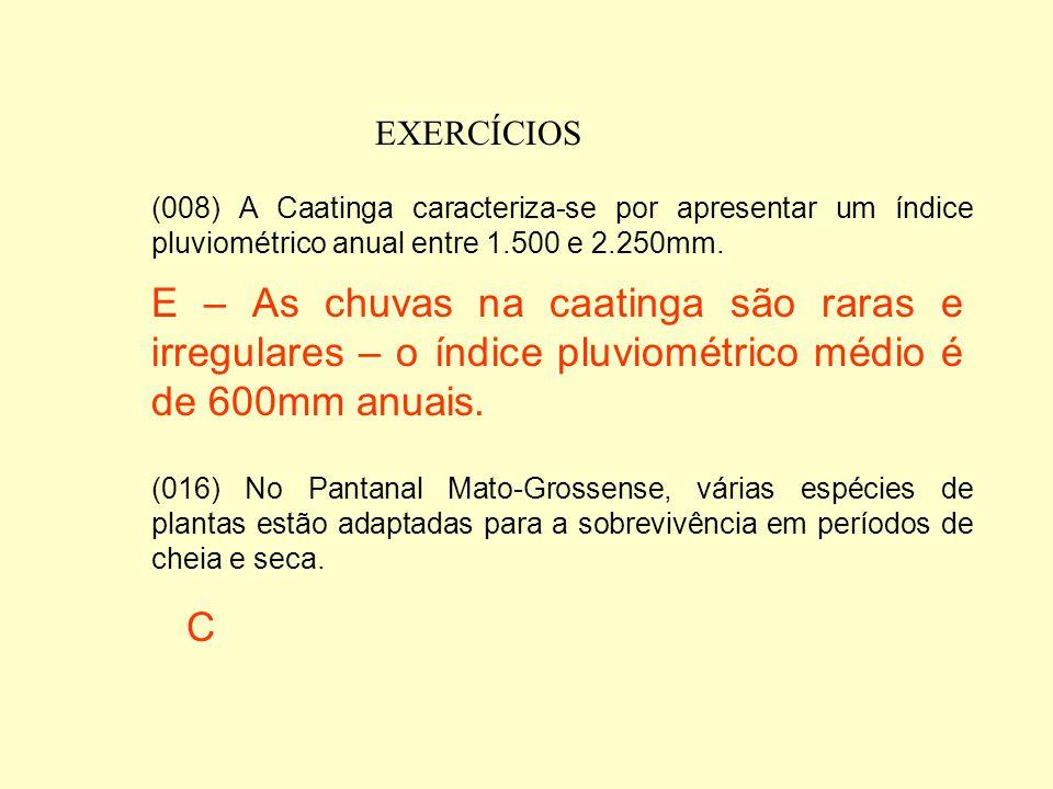EXERCÍCIOS (002) Na Mata Atlântica encontramos uma grande diversidade de plantas epífitas, como bromeliáceas e orquídeas. (004) As árvores do cerrado