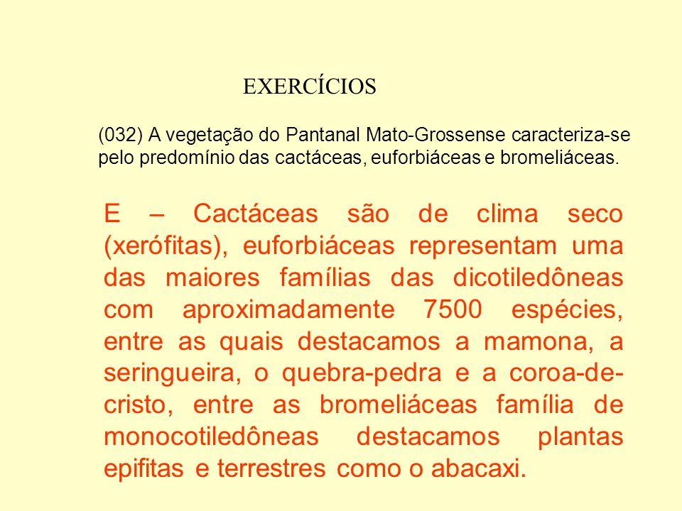 EXERCÍCIOS (008) A Caatinga caracteriza-se por apresentar um índice pluviométrico anual entre 1.500 e 2.250mm. (016) No Pantanal Mato-Grossense, vária