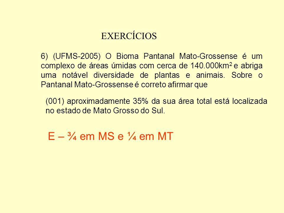 EXERCÍCIOS (032) A vegetação do Pantanal Mato-Grossense caracteriza-se pelo predomínio das cactáceas, euforbiáceas e bromeliáceas. E – Cactáceas são d