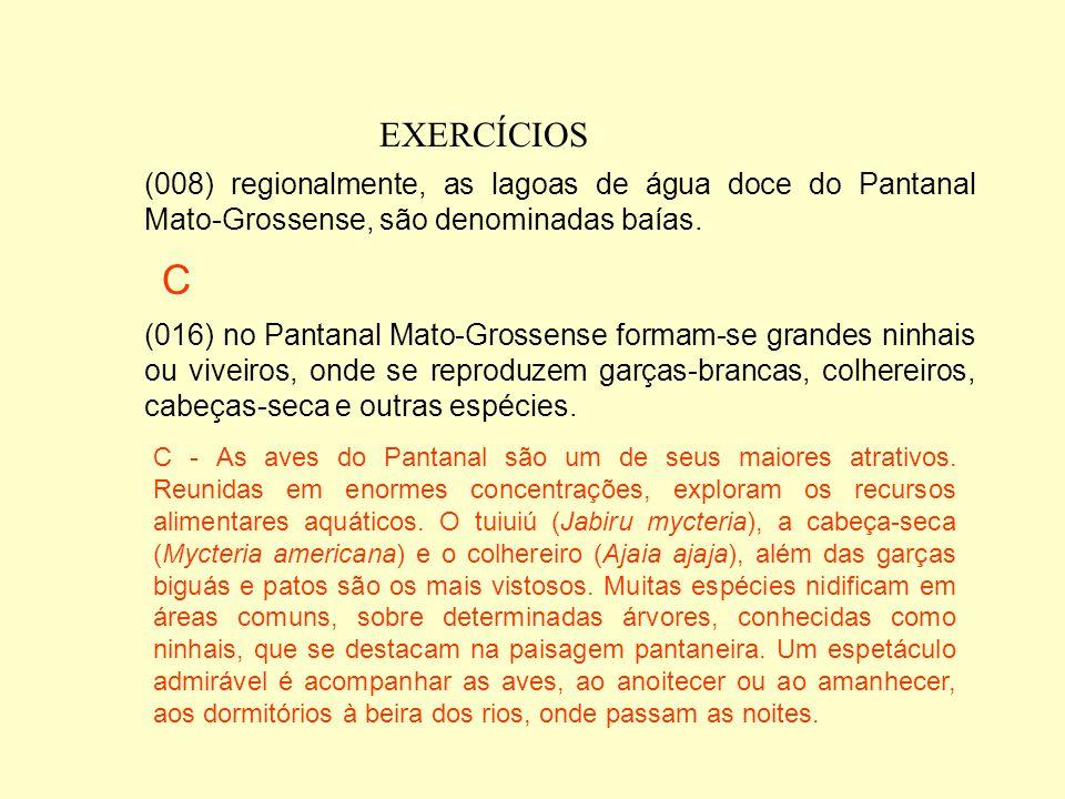 EXERCÍCIOS (002) a principal atividade econômica da região é a pecuária. (004) nos seus diferentes habitats, a ariranha é considerada o mais important
