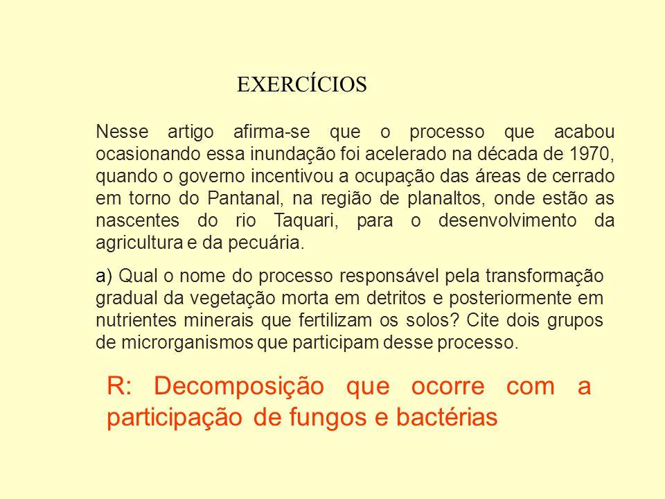 EXERCÍCIOS 8) (Unesp-2006) Nas cheias, quando os rios do Pantanal naturalmente transbordam, a vegetação herbácea das áreas inundadas morre e é transfo
