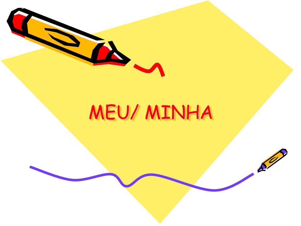 MEU/ MINHA