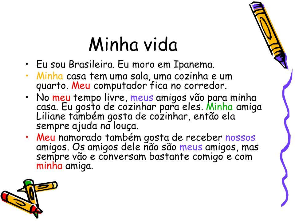 Minha vida •Eu sou Brasileira.Eu moro em Ipanema.